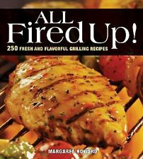 All Fired Up!: 250 Fresh and Flavorful Grilling Recipes
