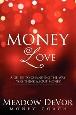 Money Love: A Guide To Changing The Way That You Think About Money: By Meadow...