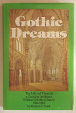 LIFE & TIMES OF WILLIAM CRITCHLOW HARRIS Tuck GOTHIC DREAMS: CANADIAN ARCHITECT