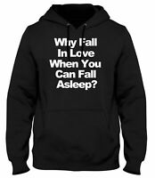 Why Fall In Love When You Can Fall Asleep? Funny Mens Womens Unisex Hoodie
