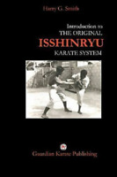 Introduction to the Original Isshin-ryu Karate System by Harry G. Smith 9th Dan