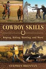 Cowboy Skills: Roping, Riding, Hunting, and More (Hardback or Cased Book)