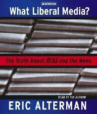 What Liberal Media? : The Truth about Bias and the News by Eric Alterman (2003,
