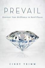 Prevail : Discover Your Strength in Hard Places by Cindy Trimm (2015, Hardcover)