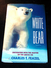 White Bear: Encounters With the Master of the Arctic Ice by Charles T. Feazel