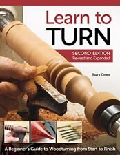Learn to Turn: A Beginners Guide to Woodturning from Start to Finish  BOOK