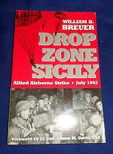 Drop Zone Sicily: Allied Airborne Strike, July 1943 by William B. Breuer    war