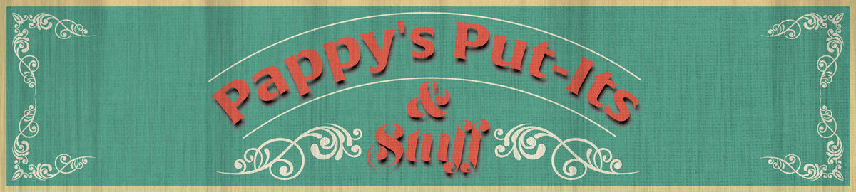 Pappy's Put-Its and Stuff