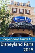 The Independent Guide to Disneyland Paris 2015 (Independent Guides)