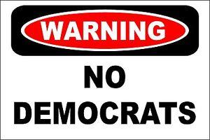"""Metal Sign -  Warning No Democrats 8"""" x 12"""" Aluminum s614"""
