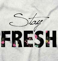 Stay Fresh Floral Motivational Gift Idea Girls Youth T-Shirts Tees Tshirts
