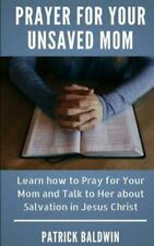 Prayer for Your Unsaved Mom: Learn How to Pray for Your Mom and Talk to Her.