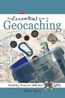 Essential Guide to Geocaching : Tracking Treasure with Your GPS Mike Dyer