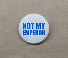 "Not My Emperor Button 1.25"" Slogan Anti Palpatine Anti Ming Anti Royalist"