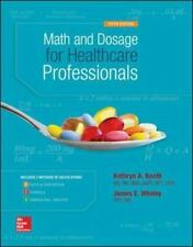 Math and Dosage Calculations for Healthcare Professionals by Kathryn A. Booth