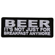 BEER, IT'S NOT JUST FOR BREAKFAST ANYMORE - IRON or SEW ON PATCH