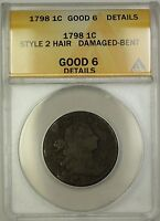 1798 Style 2 Hair Draped Bust Large Cent 1c Coin ANACS G-6 Details Damaged Bent
