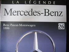FASCICULE 26 LEGENDE MERCEDES-BENZ  BENZ PATENT MOTORWAGEN 1886  / 1971- 1973