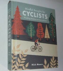 Mindful Thoughts for Cyclists: Finding Balance on two wheels Nick Moore HardBack