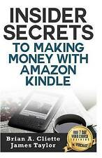 NEW Insider Secrets To Making Money with Amazon Kindle by Brian A. Cliette