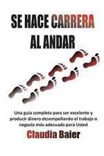 Se Hace CARRERA Al Andar : Una Guía Concisa de Cuatro Pasos para Obtener Más...