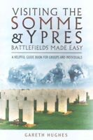 Visiting the Somme and Ypres : Battlefields Made Easy, Paperback by Hughes, G...