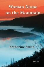 Woman Alone on the Mountain : Poems by Katherine Smith (2014, Paperback)