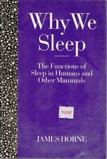 Why We Sleep: The Functions of Sleep in Humans and Other Mammals By James Horne