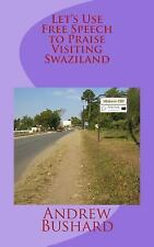 Let's Use Free Speech to Praise Visiting Swaziland by Andrew Bushard (2014,...