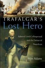 Trafalgar's Lost Hero: Admiral Lord Collingwood and the Defeat of Napoleon by A