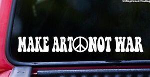 """MAKE ART NOT WAR 12"""" x 1.5"""" Vinyl Decal Sticker PEACE SIGN Love"""
