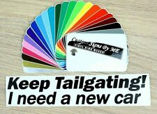 Keep Tailgating I Need A New Car Sticker Vinyl Decal Adhesive Window Bumper Funn