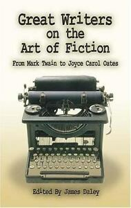 Great Writers on the Art of Fiction : From Mark Twain to Joyce Carol Oates