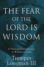 The Fear of the Lord Is Wisdom : A Theological Introduction to Wisdom in...