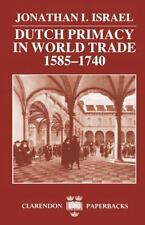 Dutch Primacy in World Trade, 1585-1740 by Jonathan I. Israel (1990,...