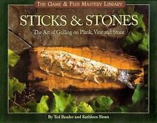 Sticks & Stones: Art of Grilling on Plank, Vine and Stone By T. Reader, K. Sloan