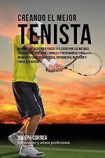 Creando el Mejor Tenista : Aprende Los Secretos y Trucos Utilizados Por Los...