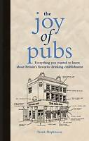 The Joy of Pubs: Everything You Wanted to Know About Britain's Favourite pubs