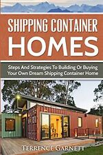 Shipping Container Homes: Steps And Strategies To Building Or Buying Your Own...