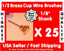 "25 - 1/2"" Brass Cup Wire Brushes 1/8 shank DRILL BITS HAND ROTARY TOOLS"