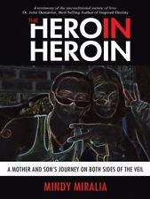 The Hero in Heroin : A Mother and Son's Journey on Both Sides of the Veil by...