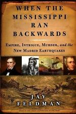 When the Mississippi Ran Backwards: Empire, Intrigue, Murder, and the New Madrid