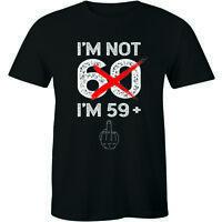 I'm Not 60 I'm 59+ Shirt - Funny 60 Birthday Gift Idea Men's T-shirt Tee