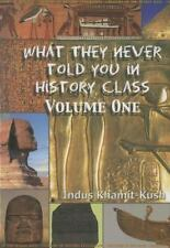 What They Never Told You in History Class, Volume 1: By Kush, Indus Khamit