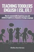 Teaching Toddlers English (ESL, EFL) : How to Teach Two-year-old Children Eng...