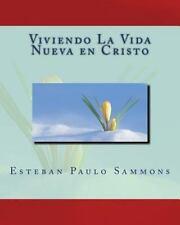 Viviendo la Vida Nueva en Cristo by Esteban Sammons (2013, Paperback)