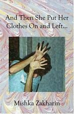 And Then She Put Her Clothes on and Left... by Mishka Zakharin (2003, Paperback)