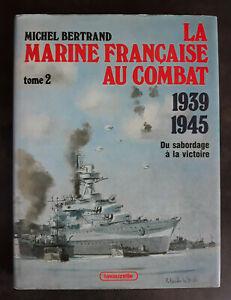 LA MARINE FRANCAISE AU COMBAT 1939-1945 Tome 2 Michel Bertrand Ed. LAVAUZELLE