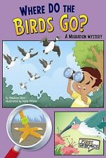 Where Do the Birds Go?; A Migration Mystery (First Graphics)