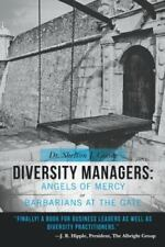 Diversity Managers: Angels of Mercy or Barbarians at the Gate : An Evidence-Base